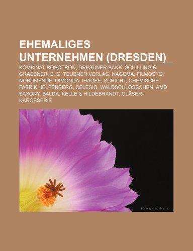 9781158945580: Ehemaliges Unternehmen (Dresden): Kombinat Robotron, Dresdner Bank, Schilling & Graebner, B. G. Teubner Verlag, Schicht (German Edition)