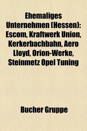 9781158945726: Ehemaliges Unternehmen (Hessen): Ehemaliges Unternehmen (Frankfurt Am Main), Ehemaliges Unternehmen (Kassel)