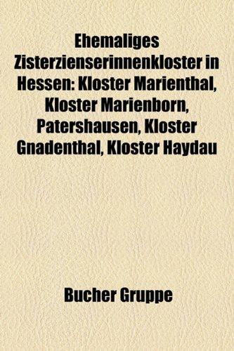 9781158946280: Ehemaliges Zisterzienserinnenkloster in Hessen: Kloster Marienthal, Kloster Marienborn, Patershausen, Kloster Gnadenthal, Kloster Haydau