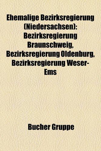9781158947027: Ehemalige Bezirksregierung (Niedersachsen): Bezirksregierung Braunschweig, Bezirksregierung Oldenburg, Bezirksregierung Lüneburg, Bezirksregierung Weser-Ems, Bezirksregierung Hannover