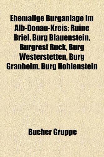 9781158947126: Ehemalige Burganlage Im Alb-Donau-Kreis: Ruine Briel, Burg Blauenstein, Burgrest Ruck, Burg Westerstetten, Burg Granheim, Burg Hohlenstein