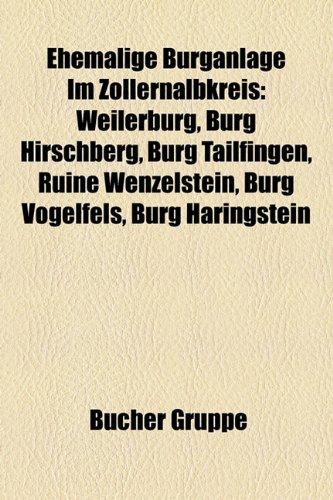 9781158947447: Ehemalige Burganlage Im Zollernalbkreis: Weilerburg, Burg Hirschberg, Burg Tailfingen, Ruine Wenzelstein, Burg Vogelfels, Burg Haringstein
