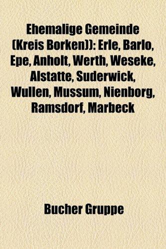 9781158948116: Ehemalige Gemeinde (Kreis Borken)): Erle, Barlo, Epe, Anholt, Werth, Weseke, Alsttte, Suderwick, Wllen, Mussum, Nienborg, Ramsdorf, Marbeck