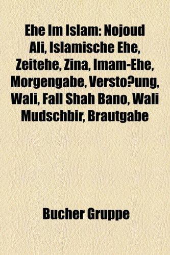 9781158948871: Ehe Im Islam: Nojoud Ali, Islamische Ehe, Zeitehe, Zina, Imam-Ehe, Morgengabe, Versto Ung, Wali, Fall Shah Bano, Wali Mudschbir, Bra