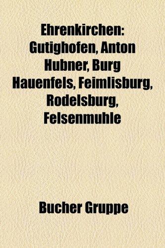 9781158951024: Ehrenkirchen: Gtighofen, Anton Hbner, Burg Hauenfels, Feimlisburg, Rdelsburg, Felsenmhle