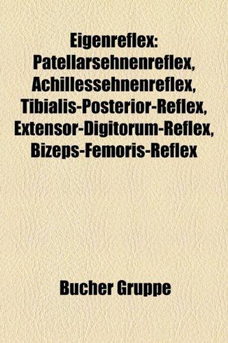 9781158951741: Eigenreflex: Patellarsehnenreflex, Achillessehnenreflex, Extensor-digitorum-Reflex, Tibialis-posterior-Reflex, Bizeps-femoris-Reflex