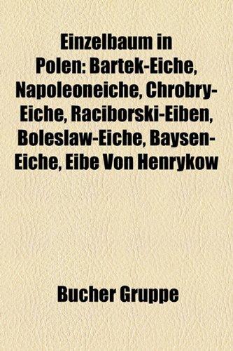 9781158952311: Einzelbaum in Polen: Bartek-Eiche, Napoleoneiche, Chrobry-Eiche, Raciborski-Eiben, Bolesaw-Eiche, Baysen-Eiche, Eibe Von Henrykw