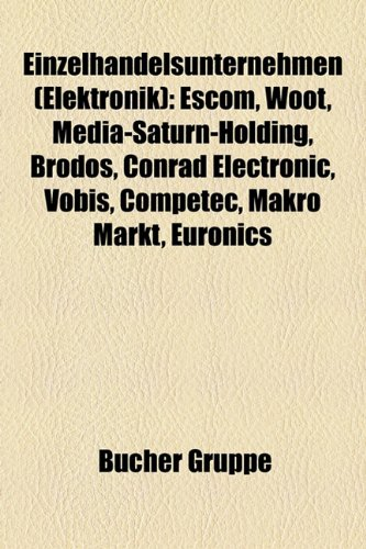 9781158952359: Einzelhandelsunternehmen (Elektronik): Escom, Media-Saturn-Holding, Woot, Brodos, Conrad Electronic, Vobis, Foto-Radio-Wegert, Competec
