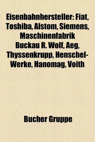 9781158952687: Eisenbahnhersteller: Fiat, Toshiba, Boeing, Alstom, Maschinenfabrik Buckau R. Wolf, Siemens, Thyssenkrupp, Aeg, Henschel-Werke, Hanomag, Vo