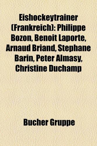 9781158954018: Eishockeytrainer (Frankreich): Philippe Bozon, Benoit Laporte, Arnaud Briand, Stephane Barin, Peter Almasy, Christine Duchamp