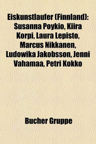 9781158954728: Eiskunstläufer (Finnland): Susanna Pöykiö, Kiira Korpi, Laura Lepistö, Marcus Nikkanen, Ludowika Jakobsson, Jenni Vähämaa, Petri Kokko (German Edition)