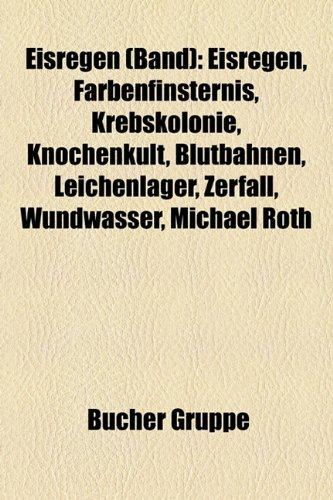 9781158954919: Eisregen (Band): Eisregen, Farbenfinsternis, Krebskolonie, Knochenkult, Blutbahnen, Leichenlager, Zerfall, Wundwasser, Michael Roth