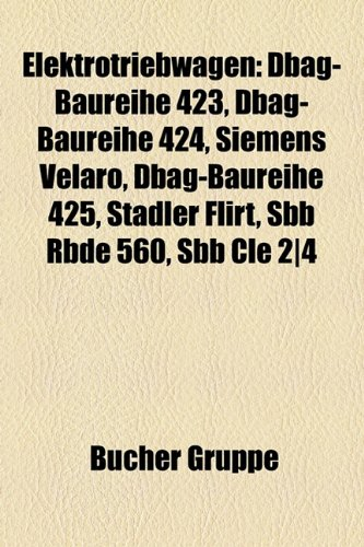 9781158955886: Elektrotriebwagen: Dbag-Baureihe 423, Dbag-Baureihe 424, Stadler Flirt, Dbag-Baureihe 425, Sbb Rbde 560, Ave S-103, Dbag-Baureihe 407