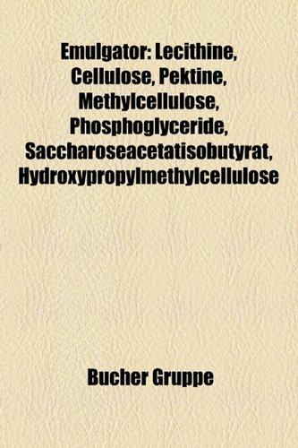 9781158956791: Emulgator: Lecithine, Cellulose, Pektine, Methylcellulose, Phosphoglyceride, Saccharoseacetatisobutyrat, Hydroxypropylmethylcellu