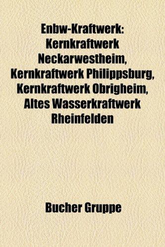 9781158956821: Enbw-Kraftwerk: Kernkraftwerk Neckarwestheim, Altes Wasserkraftwerk Rheinfelden, Kernkraftwerk Philippsburg, Kernkraftwerk Obrigheim