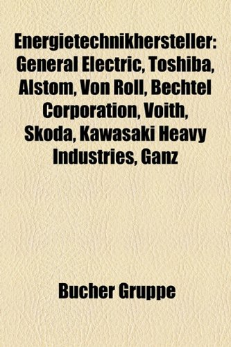9781158957163: Energietechnikhersteller: General Electric, Toshiba, Alstom, Von Roll, Voith, Bechtel Corporation, Skoda, Kawasaki Heavy Industries, Sulzer AG