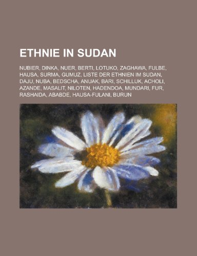 9781158962549: Ethnie in Sudan: Nubier, Dinka, Nuer, Berti, Lotuko, Zaghawa, Fulbe, Hausa, Surma, Gumuz, Liste Der Ethnien Im Sudan, Daju, Nuba, Bedsc