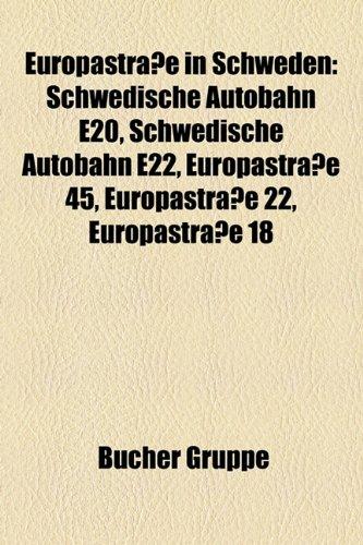 9781158963850: Europastrasse in Schweden: Schwedische Autobahn E20, Schwedische Autobahn E22, Europastrasse 45, Europastrasse 22, Europastrasse 18