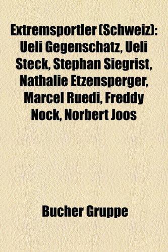 9781158965489: Extremsportler (Schweiz): Ueli Gegenschatz, Ueli Steck, Stephan Siegrist, Nathalie Etzensperger, Marcel Rüedi, Freddy Nock, Norbert Joos