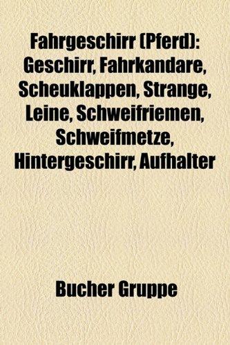 9781158966110: Fahrgeschirr (Pferd): Geschirr, Fahrkandare, Scheuklappen, Stränge, Leine, Schweifriemen, Schweifmetze, Hintergeschirr, Aufhalter