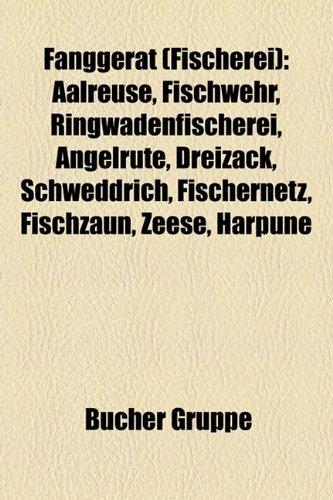 9781158966936: Fanggerät (Fischerei): Aalreuse, Fischwehr, Ringwadenfischerei, Angelrute, Dreizack, Schweddrich, Fischernetz, Fischzaun, Zeese, Harpune