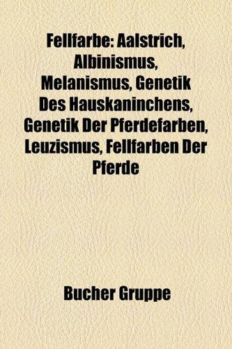 9781158968480: Fellfarbe: Aalstrich, Albinismus, Melanismus, Genetik Des Hauskaninchens, Genetik Der Pferdefarben, Leuzismus, Fellfarben Der Kat