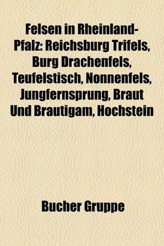 9781158968596: Felsen in Rheinland-Pfalz: Reichsburg Trifels, Burg Drachenfels, Teufelstisch, Nonnenfels, Jungfernsprung, Braut Und Brautigam, Hochstein