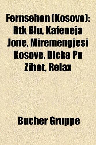 9781158968978: Fernsehen (Kosovo): Rtk Blu, Kafeneja Jon, Mirmngjesi Kosov, Dika Po Zihet, Relax