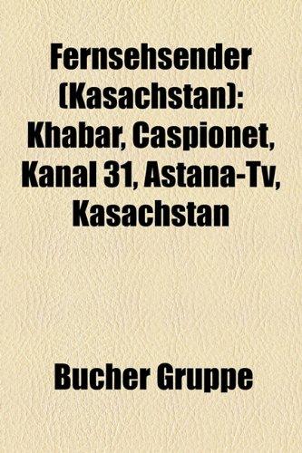 9781158969562: Fernsehsender (Kasachstan): Khabar, Caspionet, Kanal 31, Astana-TV, Kasachstan