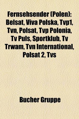 9781158969647: Fernsehsender (Polen): Belsat, Viva Polska, Tvp1, Tvn, Polsat, Tvp Polonia, TV Puls, Sportklub, TV Trwam, Tvn International, Polsat 2, TVs