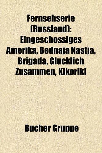 9781158969999: Fernsehserie (Russland): Eingeschossiges Amerika, Bednaja Nastja, Brigada, Glücklich zusammen, Kikoriki