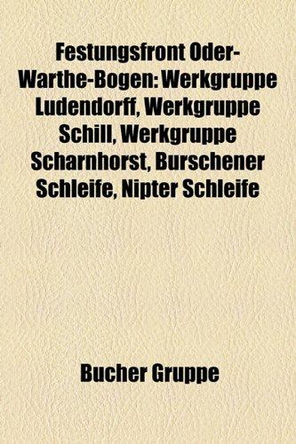 9781158970803: Festungsfront Oder-Warthe-Bogen: Werkgruppe Ludendorff, Werkgruppe Schill, Werkgruppe Scharnhorst, Burschener Schleife, Nipter Schleife