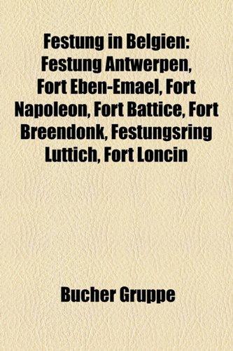 9781158970872: Festung in Belgien: Festung Antwerpen, Fort Eben-Emael, Fort Napoleon, Fort Battice, Fort Breendonk, Festungsring Lttich, Fort Loncin