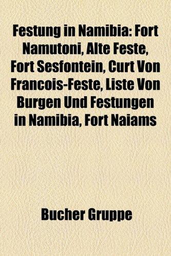 9781158971152: Festung in Namibia: Fort Namutoni, Alte Feste, Fort Sesfontein, Curt Von Francois-Feste, Liste Von Burgen Und Festungen in Namibia, Fort N