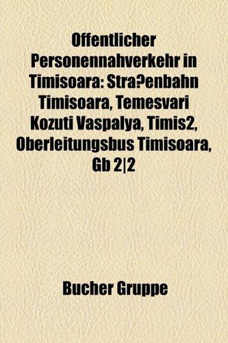 9781158971725: Öffentlicher Personennahverkehr in Timişoara: Straßenbahn Timişoara, Temesvári Közúti Vaspálya, Timiş2, Oberleitungsbus Timişoara, Gb 2|2
