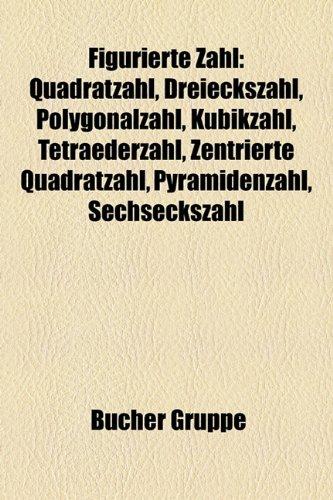 9781158972258: Figurierte Zahl: Quadratzahl, Dreieckszahl, Polygonalzahl, Kubikzahl, Tetraederzahl, Zentrierte Quadratzahl, Pyramidenzahl, Sechsecksza