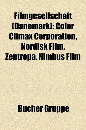 9781158972722: Filmgesellschaft (Dnemark): Color Climax Corporation, Nordisk Film, Zentropa, Nimbus Film