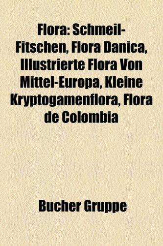 9781158975761: Flora: Schmeil-Fitschen, Flora Danica, Illustrierte Flora von Mittel-Europa, Kleine Kryptogamenflora, Flora de Colombia, Flora of Tropical East Africa