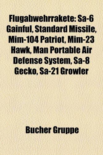 9781158976065: Flugabwehrrakete: Sa-6 Gainful, Standard Missile, MIM-104 Patriot, MIM-23 Hawk, Man Portable Air Defense System, Roland, Sa-8 Gecko