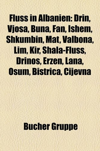 9781158981199: Fluss in Albanien: Drin, Vjosa, Buna, Fan, Ishem, Shkumbin, Mat, Valbona, Lim, Kir, Shala-Fluss, Drinos, Erzen, Lana, Osum, Bistrica, Cij