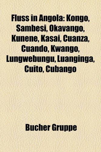 9781158981236: Fluss in Angola: Kongo, Sambesi, Okavango, Kunene, Kasai, Cuanza, Cuando, Kwango, Lungwebungu, Luanginga, Cuito, Cubango