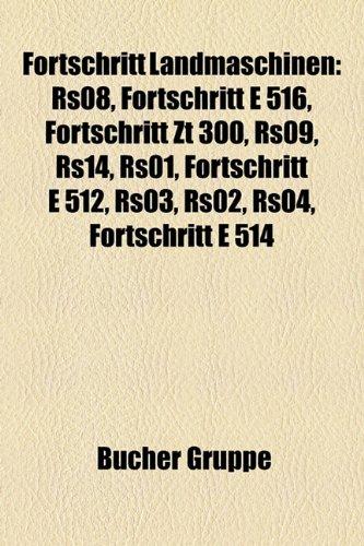 9781158985586: Fortschritt Landmaschinen: RS08, Fortschritt E 516, Fortschritt ZT 300, RS09, RS14, RS01, Fortschritt E 512, RS03, RS02, RS04, Fortschritt E 514