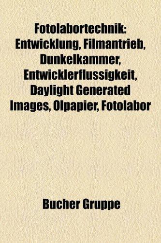 9781158985807: Fotolabortechnik: Entwicklung, Filmantrieb, Dunkelkammer, Entwicklerflussigkeit, Daylight Generated Images, Olpapier, Fotolabor