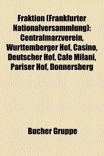 9781158986026: Fraktion (Frankfurter Nationalversammlung): Centralmärzverein, Württemberger Hof, Casino, Deutscher Hof, Café Milani, Pariser Hof, Donnersberg, Westendhall, Augsburger Hof, Landsberg, Nürnberger Hof