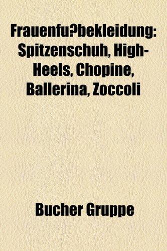9781158987597: Frauenfussbekleidung: Spitzenschuh, High-Heels, Chopine, Ballerina, Zoccoli