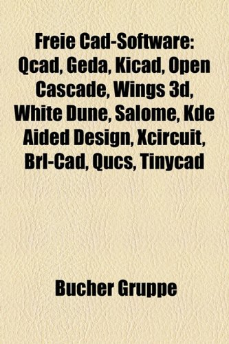 9781158988518: Freie Cad-Software: QCad, GEDA, Kicad, Open CASCADE, Wings 3D, White dune, Salome, KDE aided design, XCircuit, BRL-CAD, Qucs, TinyCAD