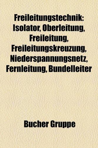 Freileitungstechnik: Isolator, Oberleitung, Freileitung, Freileitungskreuzung, Niederspannungsnetz, Erdungsstange, Fernleitung (Paperback) - Quelle Wikipedia