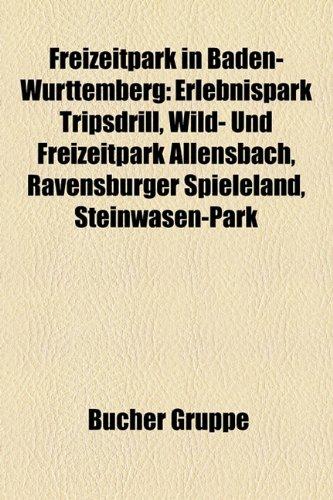 9781158989423: Freizeitpark in Baden-Württemberg: Erlebnispark Tripsdrill, Wild- und Freizeitpark Allensbach, Ravensburger Spieleland, Steinwasen-Park, Sensapolis, ... der Bärenhöhle, Märchenparadies Königstuhl