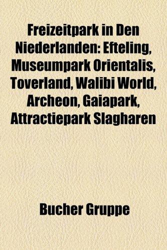 9781158989454: Freizeitpark in Den Niederlanden: Efteling, Museumpark Orientalis, Toverland, Walibi World, Archeon, Gaiapark, Attractiepark Slagharen