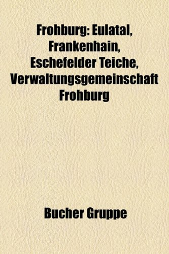 9781158991020: Frohburg: Eulatal, Frankenhain, Eschefelder Teiche, Verwaltungsgemeinschaft Frohburg